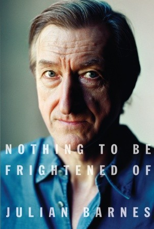 Julian Barnes book, Nothing to Be Frightened Of
